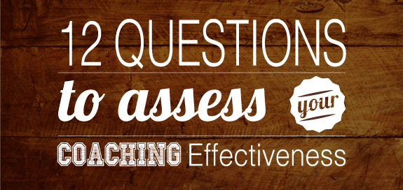 12 Questions to Assess Your Coaching Effectiveness